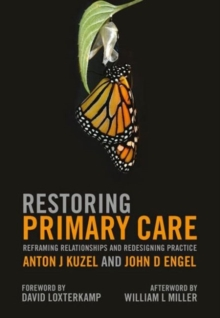Restoring Primary Care : Reframing Relationships and Redesigning Practice, Paperback / softback Book