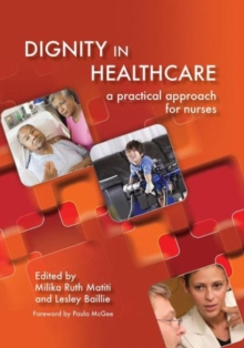 Dignity in Healthcare : A Practical Approach for Nurses and Midwives, Paperback / softback Book
