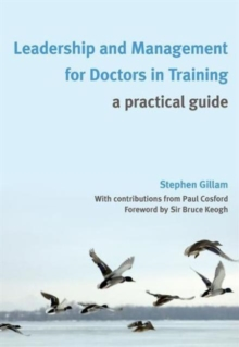 Leadership and Management for Doctors in Training : A Practical Guide, Paperback / softback Book