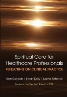 Reflecting on Clinical Practice Spiritual Care for Healthcare Professionals : Reflecting on Clinical Practice, Paperback / softback Book