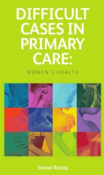 Difficult Cases in Primary Care : Women's Health, Paperback / softback Book