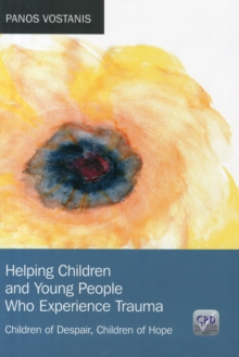 Helping Children and Young People Who Experience Trauma : Children of Despair, Children of Hope, Paperback / softback Book