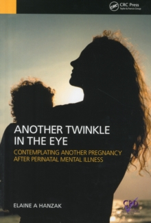 Another Twinkle in the Eye : Contemplating Another Pregnancy After Perinatal Mental Illness, Paperback / softback Book