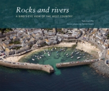 Rocks and Rivers : A Birds's Eye View of the West Country, Paperback Book