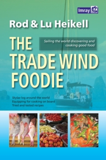 The Trade Wind Foodie : Good Food, Cooking and Sailing Around the World, Paperback / softback Book