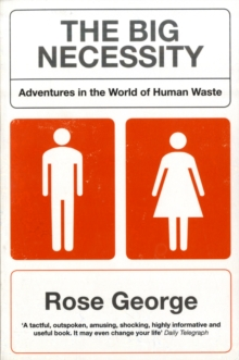 The Big Necessity : Adventures In The World Of  Human Waste, Paperback / softback Book