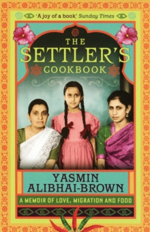 The Settler's Cookbook : Tales of Love, Migration and Food, Paperback Book