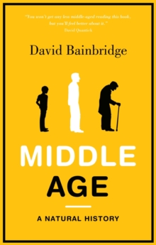 Middle Age : A Natural History, Paperback Book