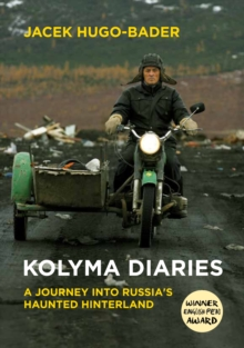 Kolyma Diaries : A Journey into Russia's Haunted Hinterland, Paperback Book