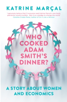 Who Cooked Adam Smith's Dinner? : A Story About Women and Economics, EPUB eBook