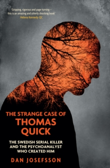 The Strange Case of Thomas Quick : The Swedish Serial Killer and the Psychoanalyst Who Created Him, Paperback / softback Book