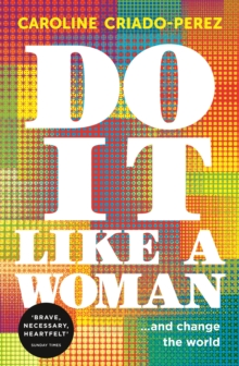 Do It Like a Woman : ... and Change the World, Paperback / softback Book