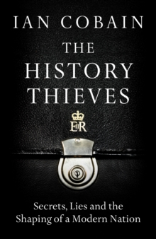 The History Thieves : Secrets, Lies and the Shaping of a Modern Nation, Hardback Book