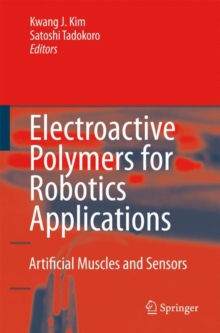 Electroactive Polymers for Robotic Applications : Artificial Muscles and Sensors, Hardback Book