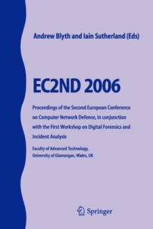 EC2ND 2006 : Proceedings of the Second European Conference on Computer Network Defence, in conjunction with the First Workshop on Digital Forensics and Incident Analysis, Paperback / softback Book