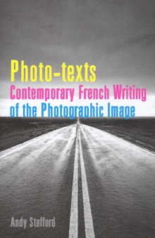 Photo-texts : Contemporary French Writing of the Photographic Image, Hardback Book