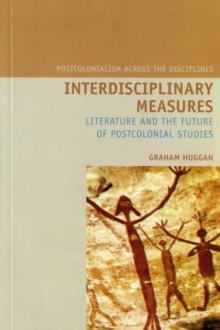 Interdisciplinary Measures : Literature and the Future of Postcolonial Studies, Paperback / softback Book
