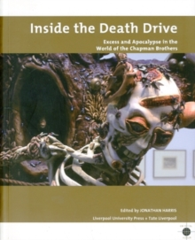 Inside the Death Drive : Excess and Apocalypse in the World of the Chapman Brothers, Paperback / softback Book