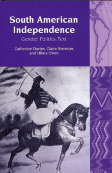 South American Independence : Gender, Politics, Text, Paperback / softback Book