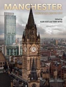 Manchester : Making the Modern City, Paperback / softback Book