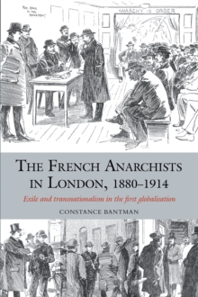 The French Anarchists in London, 1880-1914 : Exile and Transnationalism in the First Globalisation, Hardback Book