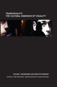 Transvisuality: The Cultural Dimension of Visuality (Vol. I) : Boundaries and Creative Openings, Hardback Book