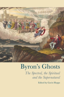 Byron's Ghosts : The Spectral, the Spiritual and the Supernatural, Hardback Book