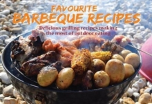 Favourite Barbecue Recipes : Delicious Grilling Recipes Making the Most of Outdoor Eating, Paperback Book