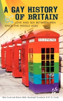 A Gay History of Britain : Love and Sex Between Men Since the Middle Ages, Hardback Book