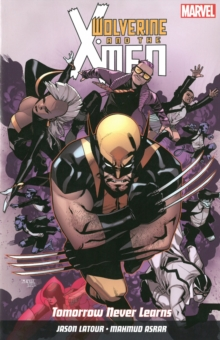 Wolverine And X-men Vol. 1: Tomorrow Never Learns, Paperback Book