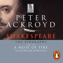 Shakespeare - The Biography: Vol III : A Muse of Fire, eAudiobook MP3 eaudioBook