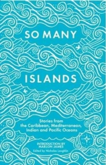 So Many Islands : Stories from the Caribbean, Mediterranean, Indian and Pacific Oceans, Paperback / softback Book