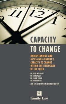 Capacity to Change : Understanding and Assessing a Parent's Capacity to Change within the Timescales of the Child, Paperback Book