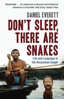 Don't Sleep, There are Snakes : Life and Language in the Amazonian Jungle, Paperback Book