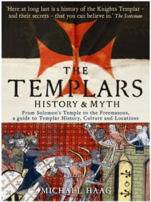 Templars : History and Myth: From Solomon's Temple to the Freemasons, Paperback / softback Book