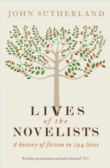 Lives of the Novelists : A History of Fiction in 294 Lives, Paperback Book