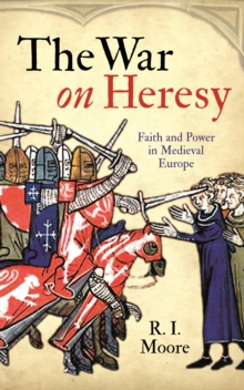 The War on Heresy : Faith and Power in Medieval Europe, Paperback Book