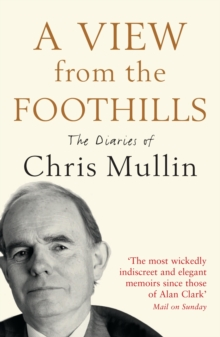 A View From The Foothills : The Diaries of Chris Mullin, Paperback Book
