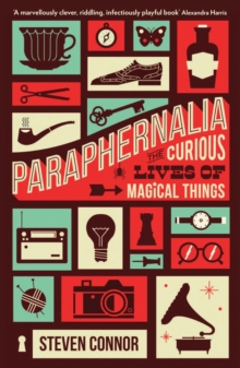 Paraphernalia : The Curious Lives of Magical Things, Paperback Book