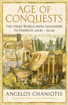 Age of Conquests : The Greek World from Alexander to Hadrian (336 BC - AD 138), Hardback Book