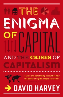 The Enigma of Capital : And the Crises of Capitalism, Paperback Book