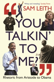 You Talkin' to Me? : Rhetoric from Aristotle to Obama, Paperback Book