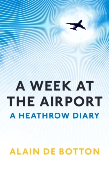 A Week at the Airport : A Heathrow Diary, Paperback Book