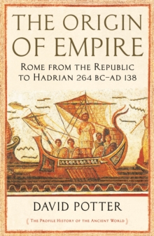 The Origin of Empire : Rome from the Republic to Hadrian (264 BC - AD 138), Paperback / softback Book