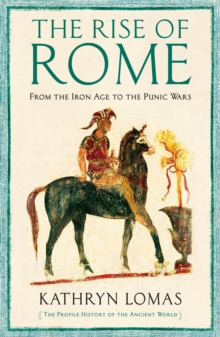 The Rise of Rome : From the Iron Age to the Punic Wars (1000 BC - 264 BC), Hardback Book