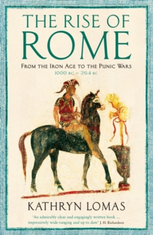 The Rise of Rome : From the Iron Age to the Punic Wars (1000 BC - 264 BC), Paperback Book