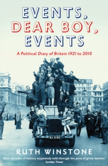 Events, Dear Boy, Events : A Political Diary of Britain 1921 to 2010, Paperback Book