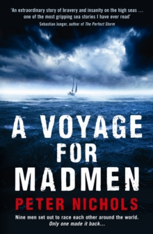 A Voyage for Madmen : Nine Men Set Out to Race Each Other Around the World. Only One Made it Back ..., Paperback Book
