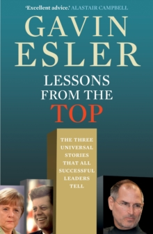 Lessons from the Top : The three universal stories that all successful leaders tell, Paperback / softback Book