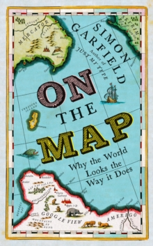 On the Map : Why the World Looks the Way it Does, Hardback Book